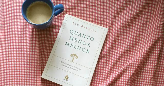 Livro Quanto Menos, Melhor - Leo Babauta